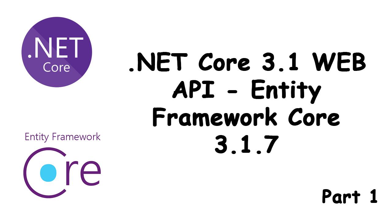 .NET Core 3.1 WEB API – Entity Framework Core 3.1.7 (part 1)